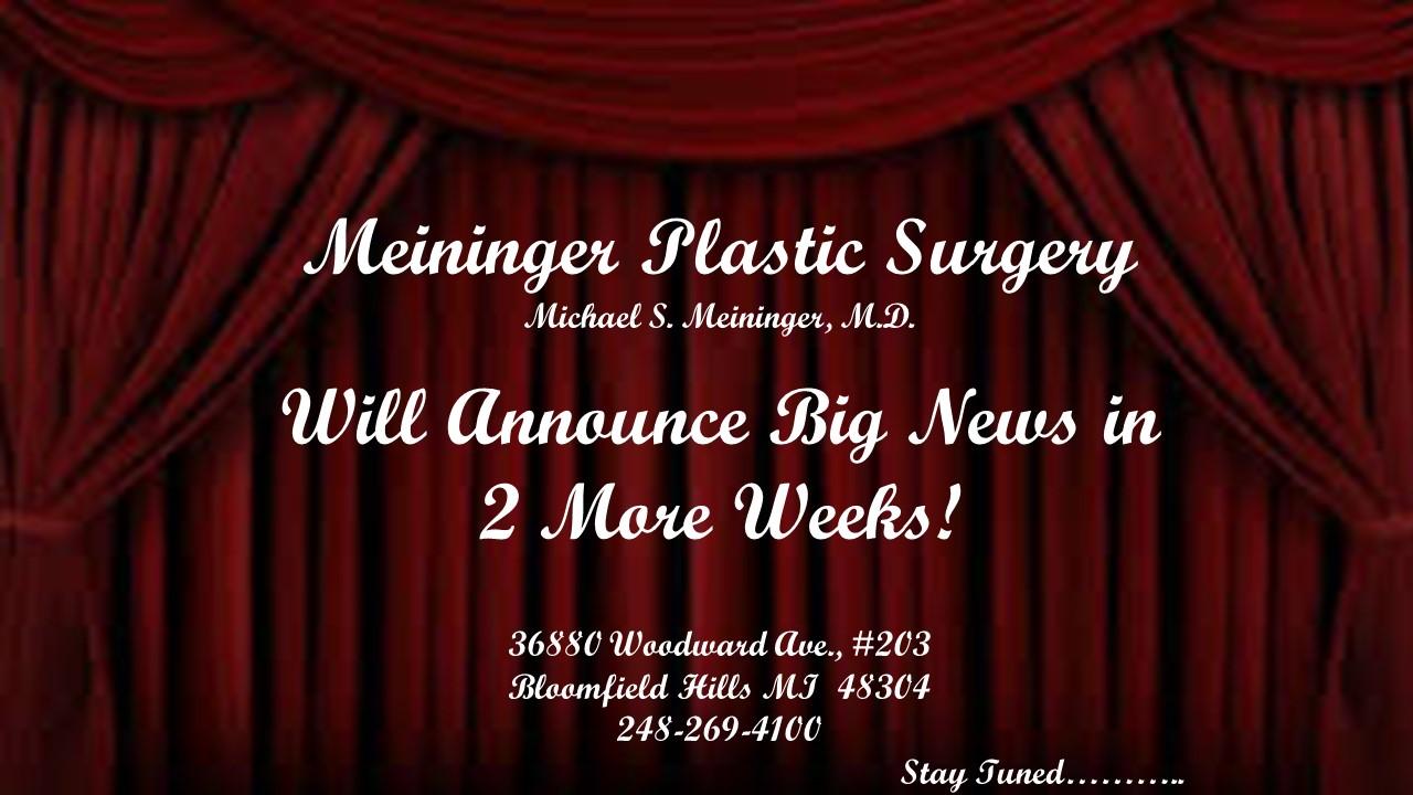2 Weeks to Big Announcement – Michael Meininger, M.D. – Oakland County Plastic Surgeon
